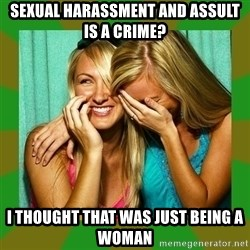 Laughing Girls  - Sexual Harassment and assult is a crime? I thought that was just being a woman