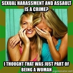 Laughing Girls  - Sexual Harassment and assault is A crime? I thought that was just part of being a woman
