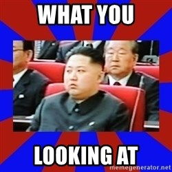 kim jong un - what you looking at