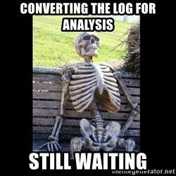 Still Waiting - converting the log for analysis STILL WAITING