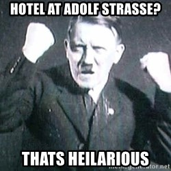 Successful Hitler - HOTEL AT Adolf strasse? THATS HEILarious