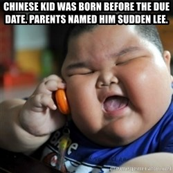 fat chinese kid - Chinese kid was born before the due date. Parents named him Sudden Lee.