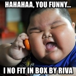 fat chinese kid - Hahahaa, you funny... I no fit in box by riva