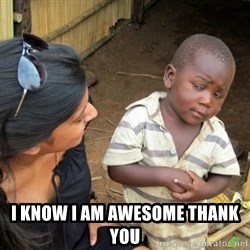 Skeptical 3rd World Kid - I know i am awesome thank you