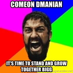 sparta - Comeon dmanian it's time to stand and grow together bigg