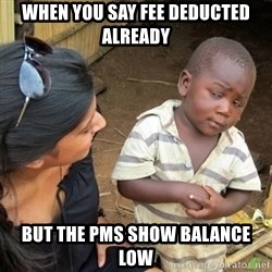 Skeptical 3rd World Kid - when you say fee deducted already but the PMS show Balance low