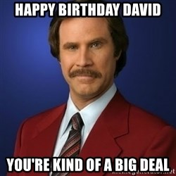 Anchorman Birthday - Happy Birthday david you're kind of a big deal
