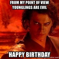 Anakin Skywalker - from my point of view younglings are evil happy birthday