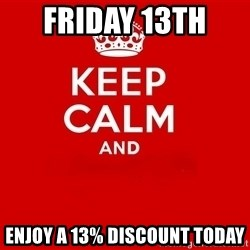 Keep Calm 2 - Friday 13th  Enjoy a 13% discount today