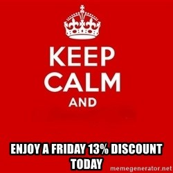 Keep Calm 2 - Enjoy a Friday 13% Discount Today