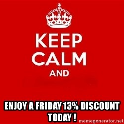 Keep Calm 2 - Enjoy a Friday 13% Discount today !