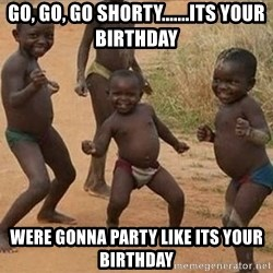 Dancing african boy - Go, go, go ShorTy.......its your birthday Were gonna party like its your birthday
