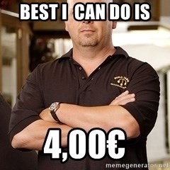 Pawn Stars Rick - best i  can do is 4,00€
