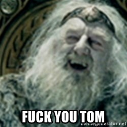 you have no power here - fuck you tom