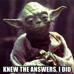 Yoda - Knew the answers, I did