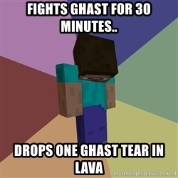Depressed Minecraft Guy - fights ghast for 30 minutes.. drops one ghast tear in lava