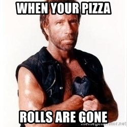 Chuck Norris Meme - When your pizza rolls are gone