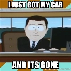 And it's gone - I just got my car And its gone