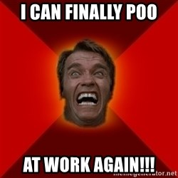 Angry Arnold - I can finally poo at work again!!!