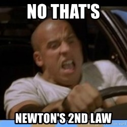 fast and furious - No that's Newton's 2nd law