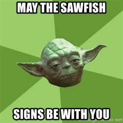 Advice Yoda Gives - may the sawfish signs be with you