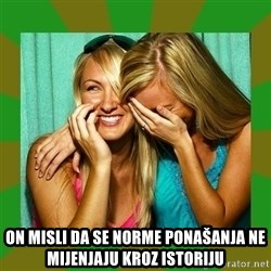 Laughing Girls  - on misli da se norme ponašanja ne mijenjaju kroz istoriju