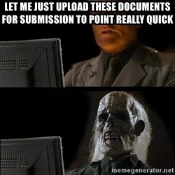 Waiting For - Let me just upload these documents for submission to point really quick