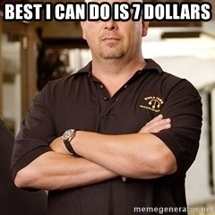 Pawn Stars Rick - Best I can do is 7 Dollars
