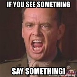 Jack Nicholson - You can't handle the truth! - IF YOU SEE SOMETHING SAY SOMETHING!