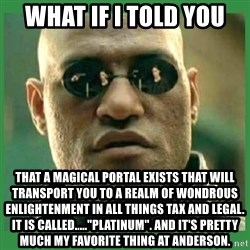 """Matrix Morpheus - What if i told you that a magical portal exists that will transport you to a realm of wondrous enlightenment in all things tax and legal. it is called.....""""platinum"""". and it's pretty much my favorite thing at anderson."""
