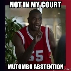 Dikembe Mutombo - NoT IN MY COURT Mutombo Abstention