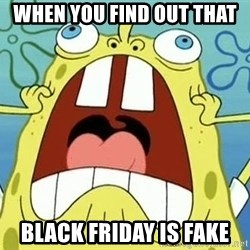 Enraged Spongebob - When you find out that Black friday is fake