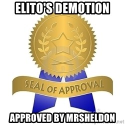 official seal of approval - Elito's demotion approved by Mrsheldon
