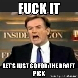 bill o' reilly fuck it - Fuck it let's just go for the draft pick