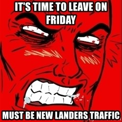 Rage Face - It's time to leave on friday Must be new Landers traffic