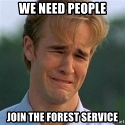90s Problems - We need people Join the Forest Service