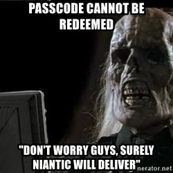 "OP will surely deliver skeleton - Passcode cannot be redeemed ""Don't worry guys, surely Niantic will deliver"""