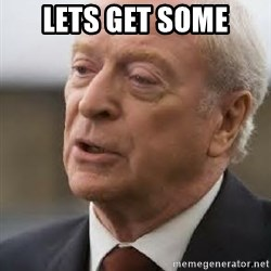 Michael Caine - lets get some