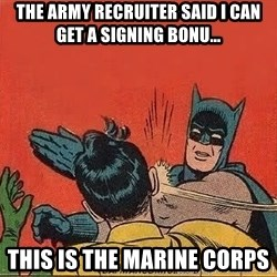 batman slap robin - The army recruiter said i can get a signing bonU... This is the marine corps