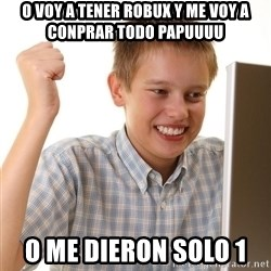 First Day on the internet kid - O VOY A TENER ROBUX Y ME VOY A CONPRAR TODO PAPUUUU O ME DIERON SOLO 1