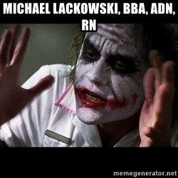 joker mind loss - Michael Lackowski, BBA, ADN, RN