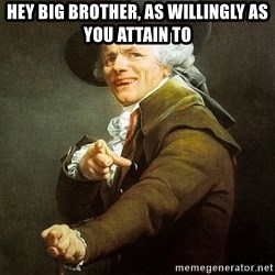 Ducreux - Hey big brother, as willingly as you attain to