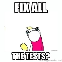 sad do all the things - Fix ALL the tests?