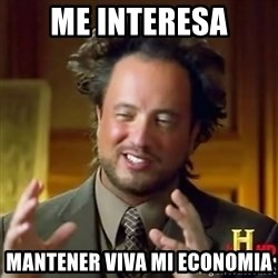 ancient alien guy - me interesa mantener viva mi economia