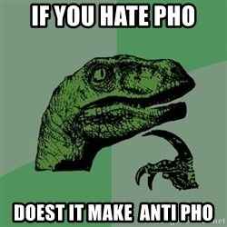 Raptor - IF you hate pho Doest it make  anti pho
