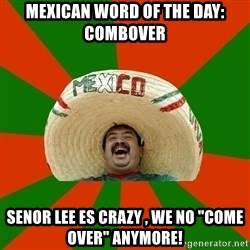"""Successful Mexican - Mexican worD of the day: Combover Senor lee es crazy , we no """"come over"""" anymore!"""