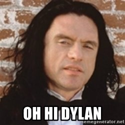 Disgusted Tommy Wiseau - Oh hi dyLan