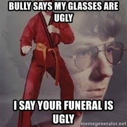 PTSD Karate Kyle - BULLY SAYS MY GLASSES ARE UGLY I SAY YOUR FUNERAL IS UGLY