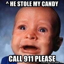 Very Sad Kid - ^ HE STOLE MY CANDY Call 911 please