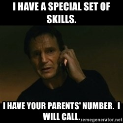 liam neeson taken - I have a special set of skills. I have your parents' number.  I will call.